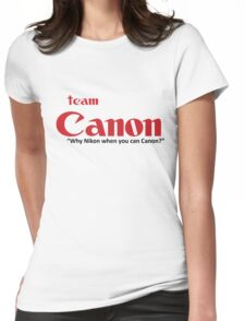 """Team Canon! - """"why nikon when you can CANON?"""" Womens Fitted T-Shirt"""