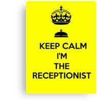 KEEP CALM I'M THE RECEPTIONIST Canvas Print