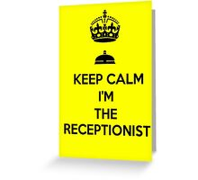 KEEP CALM I'M THE RECEPTIONIST Greeting Card