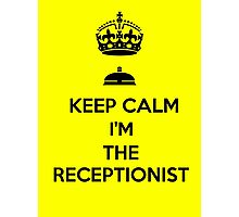 KEEP CALM I'M THE RECEPTIONIST Photographic Print