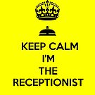 KEEP CALM I'M THE RECEPTIONIST by karmadesigner