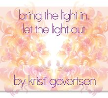 bring the light in, let the light out by Kristi Govertsen