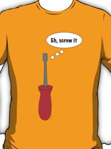 Eh, Screw It Screwdriver T-Shirt