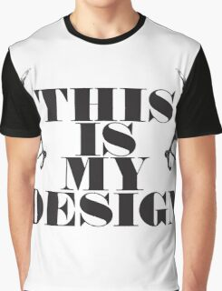 This is my design Graphic T-Shirt