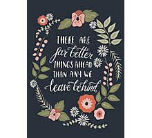 There Are Far Better Things Ahead Than Any We Leave Behind Photographic Print