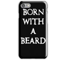 Born With A Beard iPhone Case/Skin