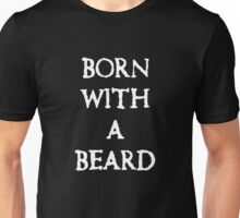 Born With A Beard Unisex T-Shirt