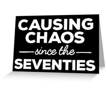 Causing Chaos Since the Seventies Greeting Card