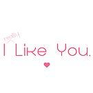 I really like you. by sweettoothliz