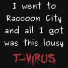went to raccoon city - got t-virus by resche