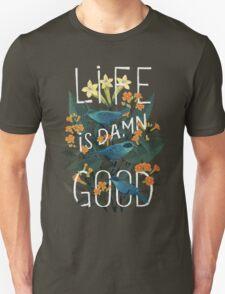 Life is damn good Unisex T-Shirt