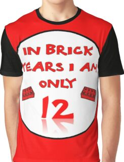 IN BRICK YEARS I AM ONLY 12 Graphic T-Shirt