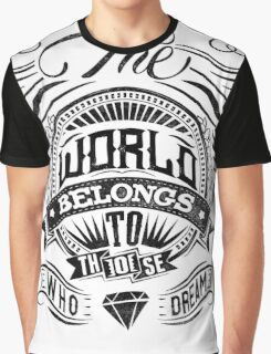 The World Belongs To Those Who Dream Graphic T-Shirt