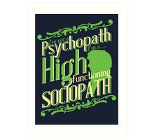 I'm not a Psychopath, I'm a High Functioning Sociopath Art Print