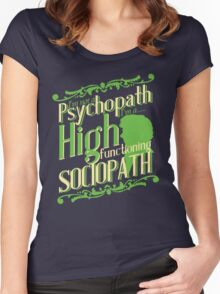 I'm not a Psychopath, I'm a High Functioning Sociopath Women's Fitted Scoop T-Shirt