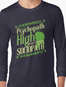 I'm not a Psychopath, I'm a High Functioning Sociopath Long Sleeve T-Shirt