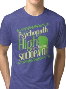 I'm not a Psychopath, I'm a High Functioning Sociopath Tri-blend T-Shirt