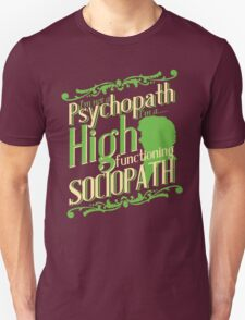 I'm not a Psychopath, I'm a High Functioning Sociopath Unisex T-Shirt