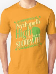 I'm not a Psychopath, I'm a High Functioning Sociopath T-Shirt