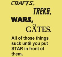 Crafts, Treks, Wars, Gates. All of those things suck until you put Star in front of them by Gothsocks