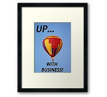 Up with Business! Framed Print