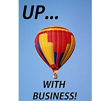 Up with Business! Photographic Print