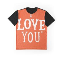 I Love You* Graphic T-Shirt