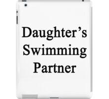 Daughter's Swimming Partner  iPad Case/Skin