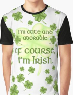 Cute and Adorable - Of Course I'm Irish Graphic T-Shirt