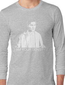 I Am Your Density. Long Sleeve T-Shirt