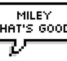 MILEY WHAT'S GOOD SPEECH BUBBLE by Zach Williams