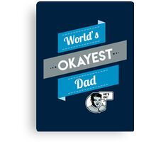 World's Okayest Dad | Funny Dad Gift Canvas Print