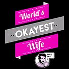 World's Okayest Wife | Funny Wife Gift by BootsBoots