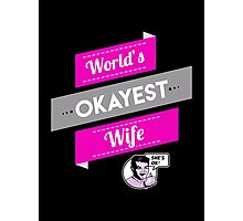 World's Okayest Wife   Funny Wife Gift Photographic Print