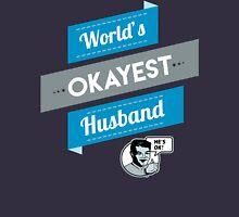 World's Okayest Husband | Funny Husband Gift Unisex T-Shirt
