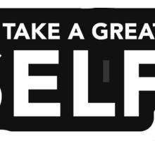 I Take a Great #Selfie | Funny Selfie Slogan Sticker