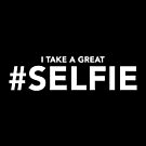 I Take a Great #Selfie | Funny Selfie Slogan by BootsBoots
