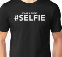 I Take a Great #Selfie | Funny Selfie Slogan Unisex T-Shirt