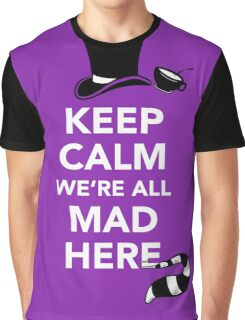 Keep Calm We're All Mad Here - Alice in Wonderland Mad Hatter Shirt Graphic T-Shirt