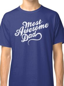 Most Awesome Dad | Dad Gift Classic T-Shirt