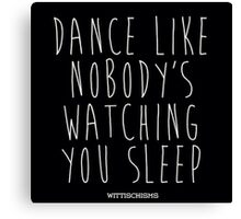 Dance Like Nobody's Watching Canvas Print