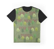 Can't see the woods for the trees Graphic T-Shirt
