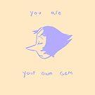 you are your own gem by KayJayTwisp