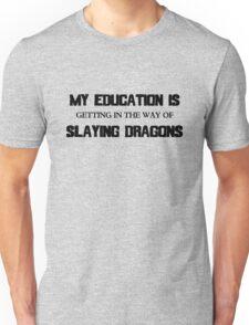 My Education Slaying Dragons Unisex T-Shirt