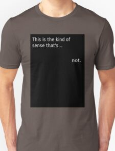 """This is the kind of sense that's... not."" T-Shirt"