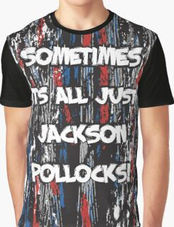 Sometimes its all just Jackson Pollocks Graphic T-Shirt