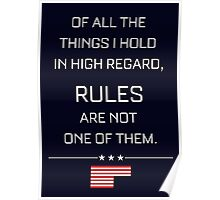 RULES ARE NOT ONE OF THEM - HOUSE OF CARDS Poster