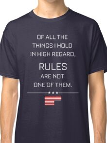 RULES ARE NOT ONE OF THEM - HOUSE OF CARDS Classic T-Shirt