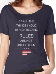 RULES ARE NOT ONE OF THEM - HOUSE OF CARDS Women's Relaxed Fit T-Shirt