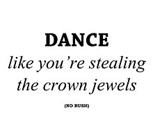 Dance like you're stealing the crown jewels Photographic Print